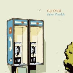 画像1: Yuji Oniki『Sister Worlds』