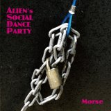 ALIEN's SOCIAL DANCE PARTY『MORSE』